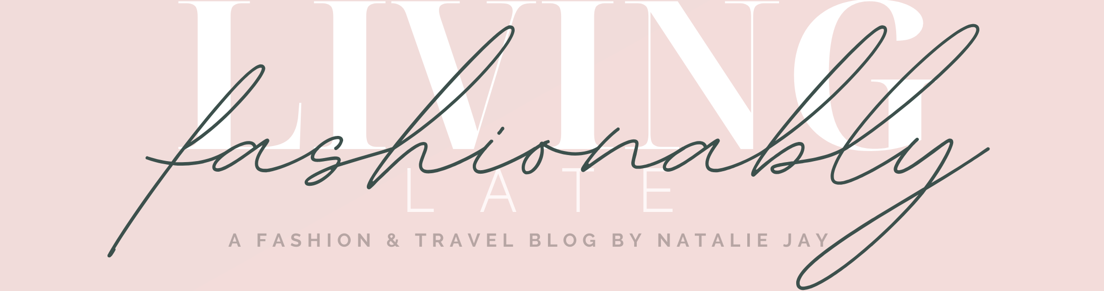 Living Fashionably Late – A Fashion Blog by Natalie Jay